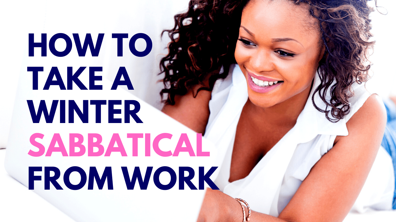 Black woman using a laptop with text How to take a sabbatical from work for the winter